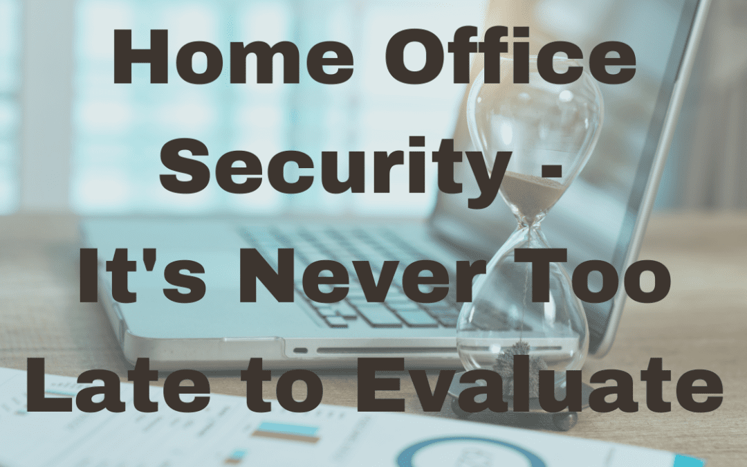 Home Office Security – Never Too Late to Evaluuate